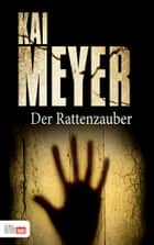 Der Rattenzauber ebook by Kai Meyer