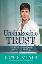 Unshakeable Trust - Find the Joy of Trusting God at All Times, in All Things ebook by