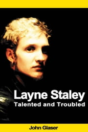 Layne Staley: Talented and Troubled ebook by John Glaser