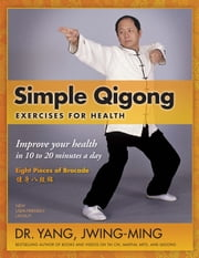 Simple Qigong Exercises for Health ebook by Dr. Yang, Jwing-Ming