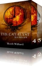 The Catalyst Boxed Set - Books 4-5 ebook by Heidi Willard