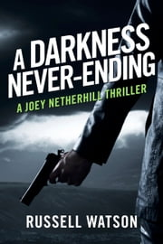 A Darkness Never-Ending - A Joey Netherhill Thriller ebook by Russell Watson