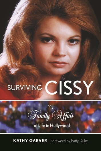 Surviving Cissy - My Family Affair of Life in Hollywood ebook by Kathy Garver