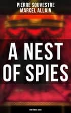 A Nest of Spies: Fantômas Saga ebook by Pierre Souvestre, Marcel Allain