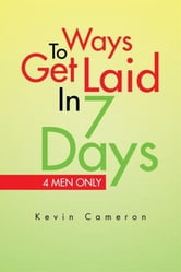 Ways To Get Laid In 7 Days ebook by Kevin Cameron