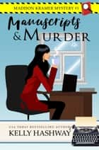 Manuscripts and Murder (Madison Kramer Mystery #1) ebook by