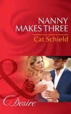 Nanny Makes Three (Mills & Boon Desire) (Texas Cattleman's Club: Lies and Lullabies, Book 3) ebook by Cat Schield