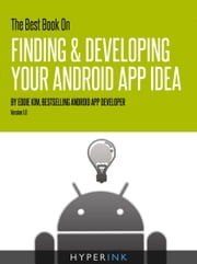 The Best Book On Finding & Developing Your Android App Idea ebook by Eddie Kim