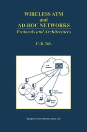 Wireless ATM and Ad-Hoc Networks - Protocols and Architectures ebook by C. K. Toh
