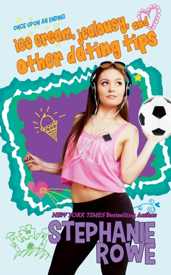 Ice Cream, Jealousy, and Other Dating Tips (Mapleville High) ebook by Stephanie Rowe