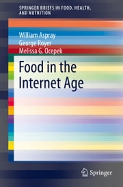 Food in the Internet Age ebook by William Aspray,George Royer,Melissa G. Ocepek