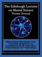 The Edinburgh Lectures on Mental Science - With linked Table of Contents ebook by Thomas Troward