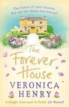 The Forever House - A cosy feel-good page-turner ebook by Veronica Henry