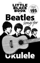 The Little Black Songbook of Ukulele Songs: The Beatles ebook by Wise Publications