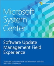 Microsoft System Center Software Update Management Field Experience ebook by Andre Della Monica,Chris Shilt,Russ Rimmerman,Rushi Faldu,Mitch Tulloch, Series Editor