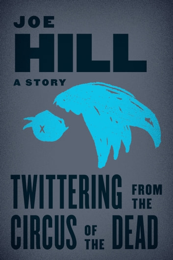 Twittering from the Circus of the Dead ebook by Joe Hill