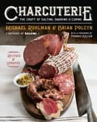 Charcuterie: The Craft of Salting, Smoking, and Curing (Revised and Updated) ebook by Michael Ruhlman, Brian Polcyn, Yevgenity Solovyev