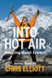 "Into Hot Air - Mounting Mount Everest Another ""Novel"" by Chris Elliott ebook by Chris Elliott"