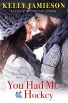 You Had Me at Hockey ebook by Kelly Jamieson