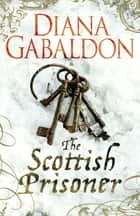 The Scottish Prisoner - A Lord John Grey Novel eBook by Diana Gabaldon