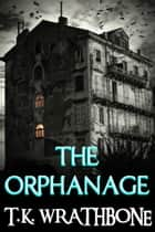 The Orphanage ebook by T.K. Wrathbone