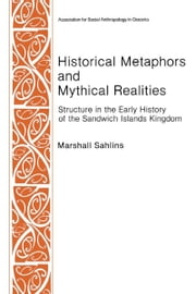 Historical Metaphors and Mythical Realities - Structure in the Early History of the Sandwich Islands Kingdom ebook by Marshall D. Sahlins