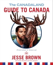 The Canadaland Guide to Canada ebooks by Jesse Brown, Vicky Mochama, Nick Zarzycki