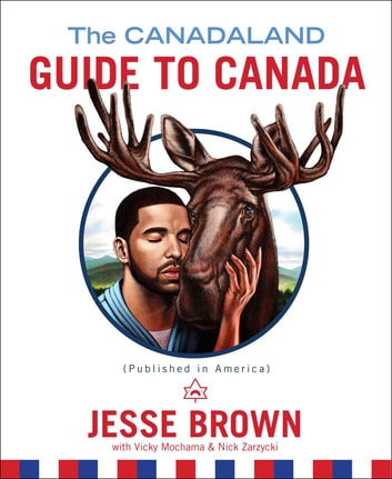 The Canadaland Guide to Canada ebook by Jesse Brown,Vicky Mochama,Nick Zarzycki