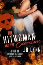 The Hitwoman and the Exorcism ebook by JB Lynn
