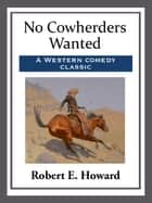 No Cowherders Wanted ebook by Robert E. Howard