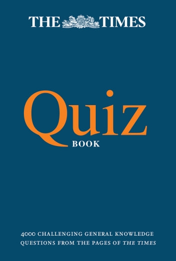 The Times Quiz Book 4000 Challenging General Knowledge Questions Ebook By The Times Mind Games Rakuten Kobo