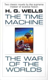 The Time Machine and The War of the Worlds ebook by H.G. Wells