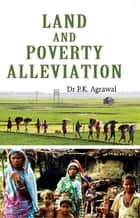 Land and Poverty Alleviation ebook by Dr. P. K. Agrawal