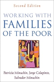 Working with Families of the Poor, Second Edition - Guilford Publications ebook by Patricia Minuchin, PhD,Jorge Colapinto, LPsych, LMFT,Salvador Minuchin, MD