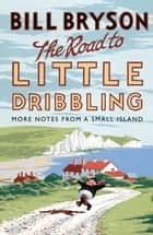 The Road to Little Dribbling ebook by More Notes from a Small Island