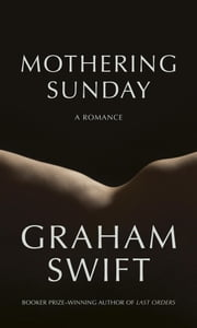 Mothering Sunday - A Romance ebook by Graham Swift