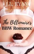 The Billionaire's BBW Romance ebook by J.L. Ryan