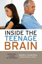 "Inside the Teenage Brain ebook by Sheryl Feinstein,Eric Jensen, PhD, author of ""Teaching with the Brain in Mind"", ""SuperTeaching"" and many others"