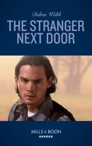 The Stranger Next Door (Mills & Boon Heroes) (A Winchester, Tennessee Thriller, Book 3) 電子書 by Debra Webb