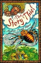 The Story Thief ebook by Andrew Fusek Peters
