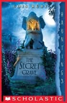 The Secret Grave: A Hauntings Novel ebook by Lois Ruby