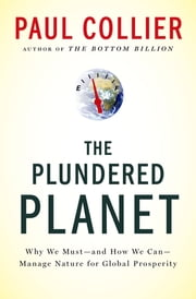 The Plundered Planet - Why We Must--and How We Can--Manage Nature for Global Prosperity ebook by Paul Collier