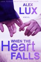When the Heart Falls ebook by Alex Lux