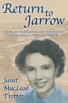 RETURN TO JARROW ebook by Janet MacLeod Trotter