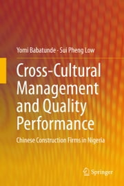 Cross-Cultural Management and Quality Performance - Chinese Construction Firms in Nigeria ebook by Yomi Babatunde,Low Sui Pheng
