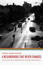 A Neighborhood That Never Changes ebook by Japonica Brown-Saracino