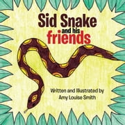 Sid Snake and His Friends ebook by Amy Smith
