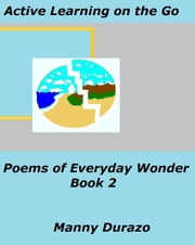 Active Learning on the Go: Poems of Everyday Wonder Book 2 ebook by Manny Durazo