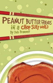 Peanut Butter Friends in a Chop Suey World ebook by Deb Brammer