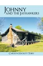 Johnny and the Jayhawkers ebook by Carolyn Hackett Tobey